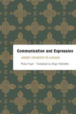 Communication and Expression: Adorno's Philosophy of Language (Paperback)