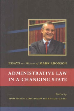 Administrative Law in a Changing State: Essays in Honour of Mark Aronson (Hardcover)