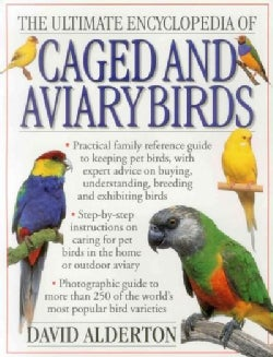 The Ultimate Encyclopedia of Caged and Aviary Birds: A practical family reference guide to keeping pet birds, wit... (Paperback)