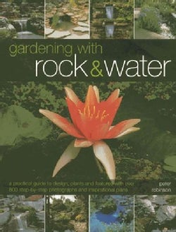 Gardening with Rock & Water: A practical guide to design, plants and features with over 800 step-by-step photogra... (Hardcover)