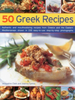 50 Greek Recipes: Authentic and Mouthwatering Recipes from Greece and the Eastern Mediterranean Shown in 230 Easy... (Paperback)
