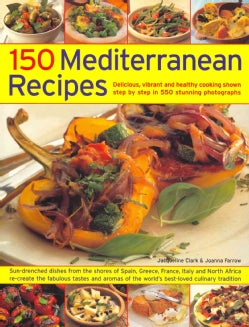 The 150 Mediterranean Recipes: Delicious, Vibrant and Healthy Cooking Shown Step by Step in 550 Stunning Photographs (Paperback)