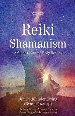 Reiki Shamanism: A Guide to Out-of-Body Healing (Paperback)