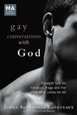 Gay Conversations With God: Straight Talk on Fanatics, Fags, and the God Who Loves Us All (Hardcover)