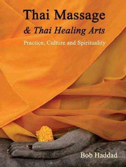 Thai Massage & Thai Healing Arts: Practice, Culture and Spirituality (Paperback)