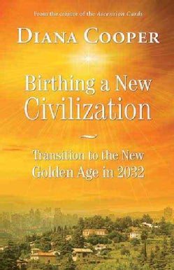Birthing a New Civilization: Transition to the New Golden Age in 2032 (Paperback)