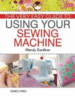 The Very Easy Guide to Using Your Sewing Machine (Paperback)