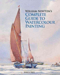 William Newton's Complete Guide to Watercolour Painting (Hardcover)