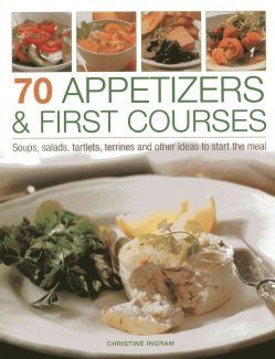 70 Appetizers & First Courses: Soups, Salads, Tartlets, Terrines and Other Ideas to Start the Meal (Paperback)