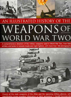 An Illustrated History of the Weapons of World War Two: A Comprehensive Directory of the Military Weapons Used in... (Paperback)