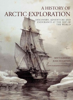 A History of Arctic Exploration: Discovery, Adventure and Endurance at the Top of the World (Hardcover)