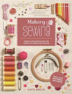 Makery Sewing: Over 300 Projects for the Home, to Wear and to Give (Paperback)