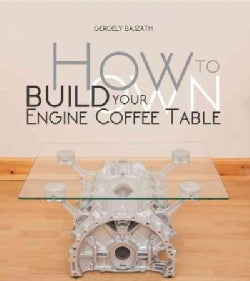 How to Build Your Own Engine Coffee Table (Paperback)