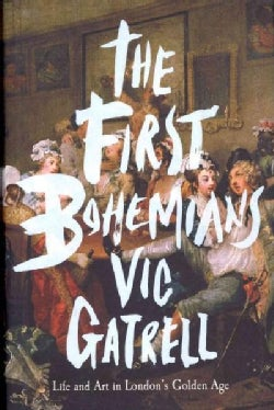 The First Bohemians: Life and Art in London's Golden Age (Hardcover)