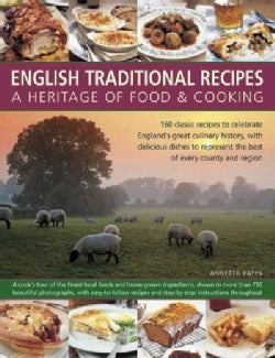 English Traditional Recipes: A Heritage of Food & Cooking: 160 Classic Recipes to Celebrate England's Great Culin... (Hardcover)