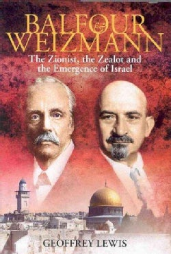 Balfour and Weizmann: The Zionist, the Zealot, and the Emergence of Israel (Hardcover)