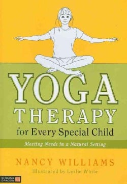 Yoga Therapy for Every Special Child: Meeting Needs in a Natural Setting (Paperback)