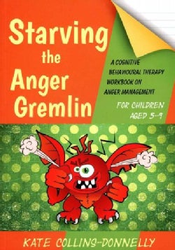 Starving the Anger Gremlin for Children Aged 5-9: A Cognitive Behavioural Therapy Workbook on Anger Management (Paperback)