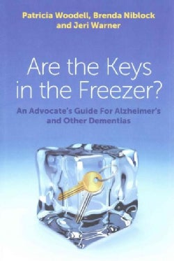 Are the Keys in the Freezer?: An Advocate's Guide for Alzheimer's and Other Dementias (Paperback)