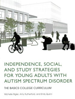 Independence, Social, and Study Strategies forYoung Adults With Autism Spectrum Disorder: The Basics College Curr... (Paperback)