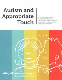 Autism and Appropriate Touch: A Photocopiable Resource for Helping Children and Teens on the Autism Spectrum Unde... (Paperback)