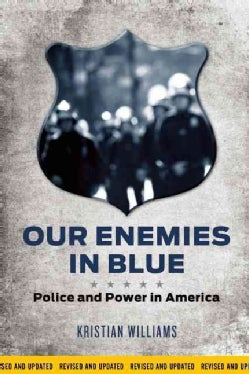 Our Enemies in Blue: Police and Power in America (Paperback)