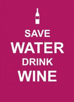 Save Water, Drink Wine (Hardcover)
