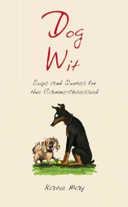 Dog Wit: Quips and Quotes for the Canine-Obsessed (Hardcover)