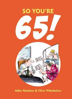 So You're 65!: A Handbook for the Newly Creaky (Hardcover)