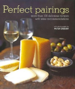 Perfect Pairings: More Than 100 Recipes with Wine Matches for Easy Entertaining (Hardcover)