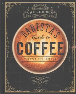 The Curious Barista's Guide to Coffee (Hardcover)