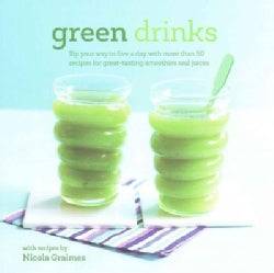 Green Drinks: Sip Your Way to Five a Day With More Than 50 Recipes for Great-tasting Smoothies and Juices (Hardcover)