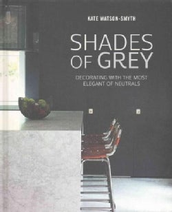 Shades of Grey: Decorating With the Most Elegant of Neutrals (Hardcover)