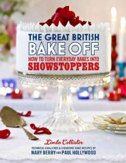 The Great British Bake Off: How to Turn Everyday Bakes into Showstoppers (Hardcover)