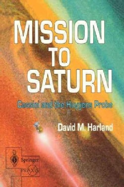 Mission to Saturn: Cassini and the Huygens Probe (Paperback)