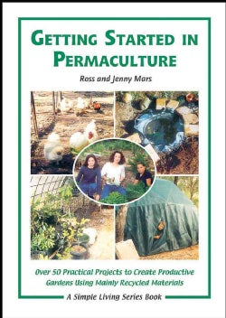 Getting Started in Permaculture: Over 50 DIY Projects for House and Garden Using Recycled Materials (Paperback)