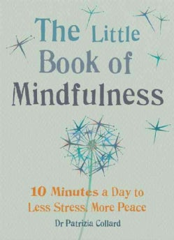 The Little Book of Mindfulness: 10 Minutes a Day to Less Stress, More Peace (Paperback)