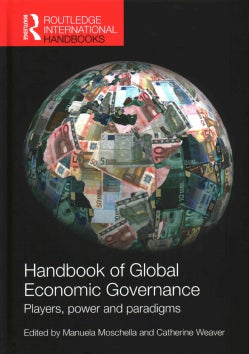 Handbook of Global Economic Governance: Players, power and paradigms (Hardcover)