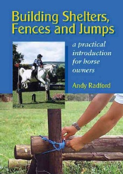 Building Shelters, Fences and Jumps: A Practical Introduction for Horse Owners (Hardcover)