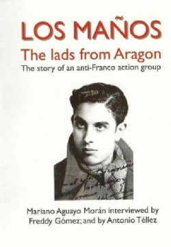 Los Manos: The lads from Aragon: The Story of an anti-Franco action group (Other book format)
