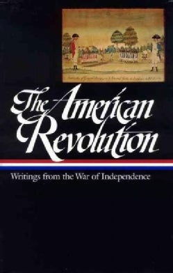 The American Revolution: Writings from the War of Independence (Hardcover)