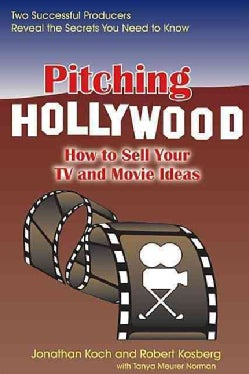 Pitching Hollywood: How to Sell Your TV and Movie Ideas (Paperback)