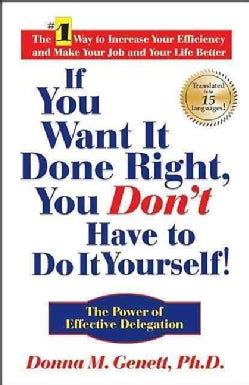 If You Want It Done Right, You Don't Have to Do It Yourself!: The Power of Effective Delegation (Hardcover)