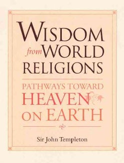 Wisdom from World Religions: Pathways Toward Heaven on Earth (Paperback)
