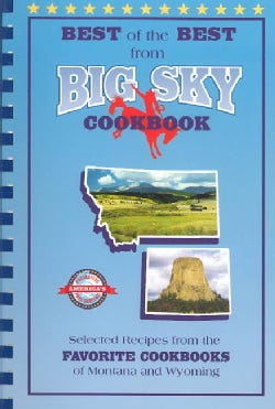 Best of the Best from Big Sky Cookbook: Selected Recipes from Montana and Wyoming's Favorite Cookbooks (Spiral bound)