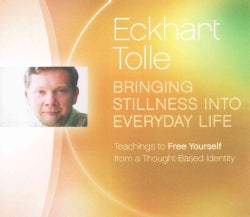 Bringing Stillness into Everyday Life: Teachings to Free Yourself from a Thought-Based Identity (CD-Audio)