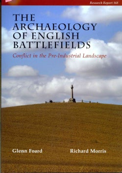 The Archaeology of English Battlefields: Conflict in the Pre-Industrial Landscape (Paperback)