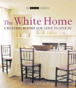 The White Home: Creating Rooms You Love to Live in (Hardcover)