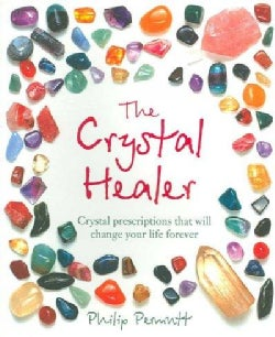 The Crystal Healer: Crystal Prescriptions That Will Change Your Life Forever (Paperback)