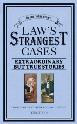 The Law's Strangest Cases: Extraordinary but True Stories from over Five Centuries of Legal History (Paperback)